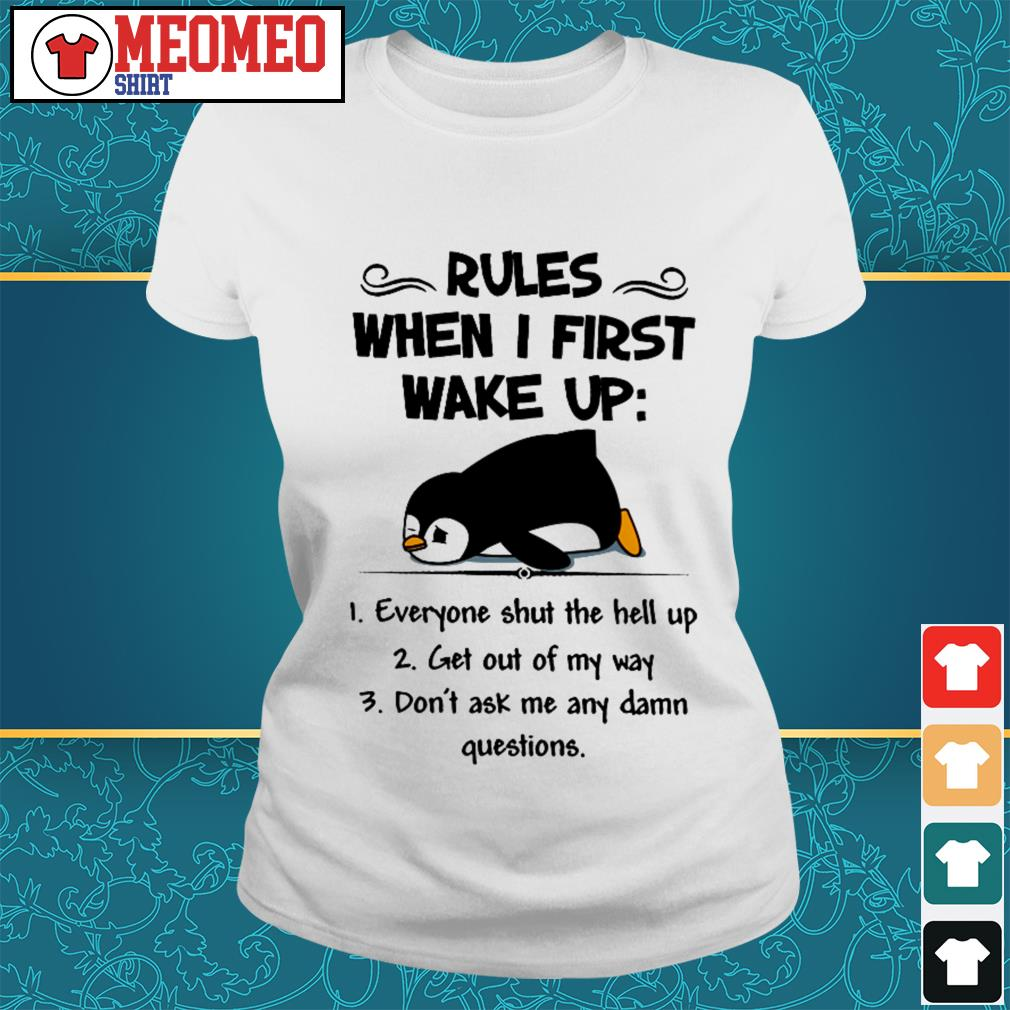Rules when I first wake up everyone shut the hell up Ladies tee