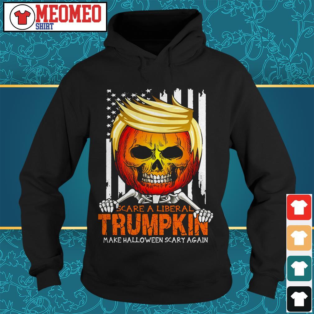 Scare a liberal Trumpkin make Halloween scary again Hoodie