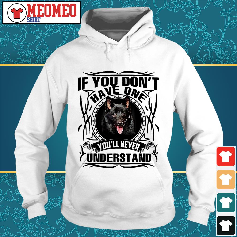 Schipperke If you don't have one you'll never understand Hoodie