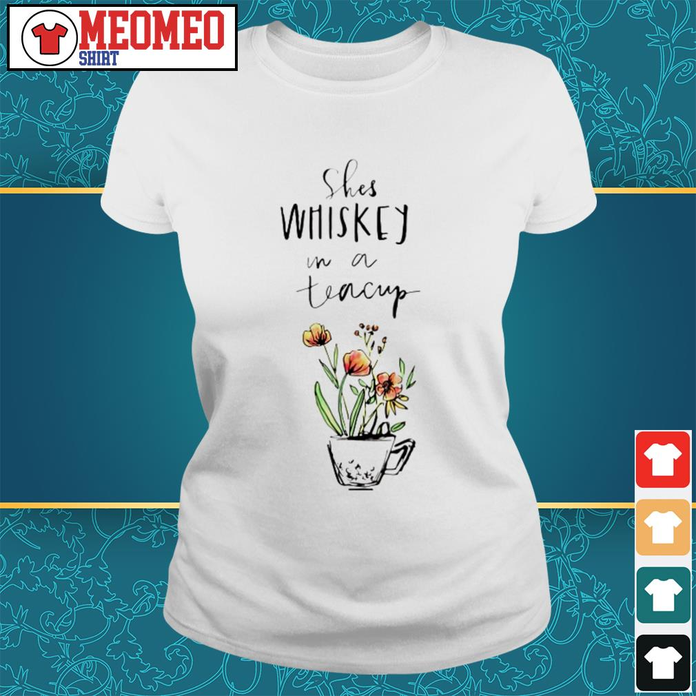 Shes Whiskey in a teacup Ladies tee