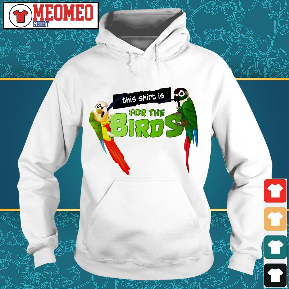 This shirt is for birds Hoodie