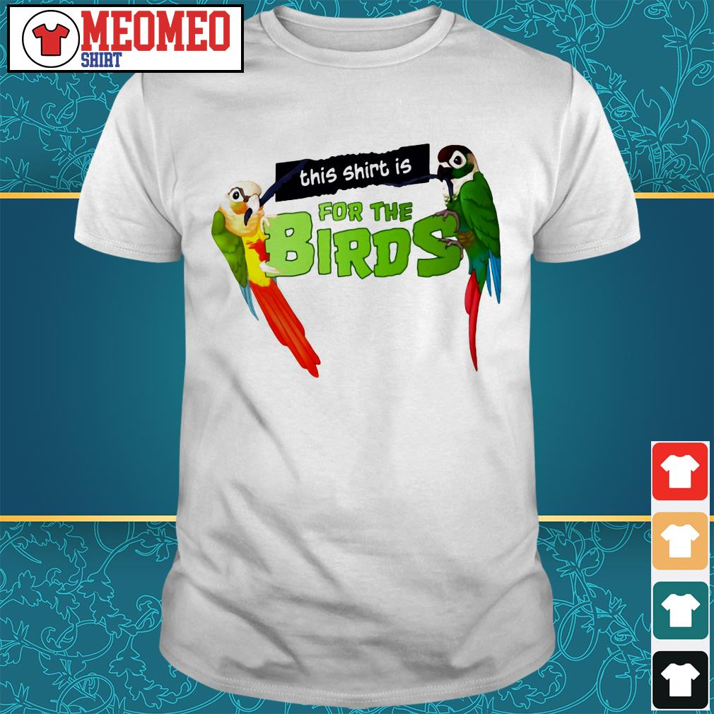 This shirt is for birds shirt