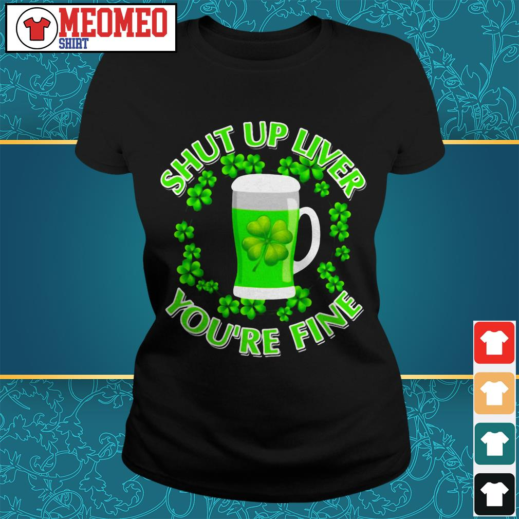Shut up liver you're fine Ladies tee