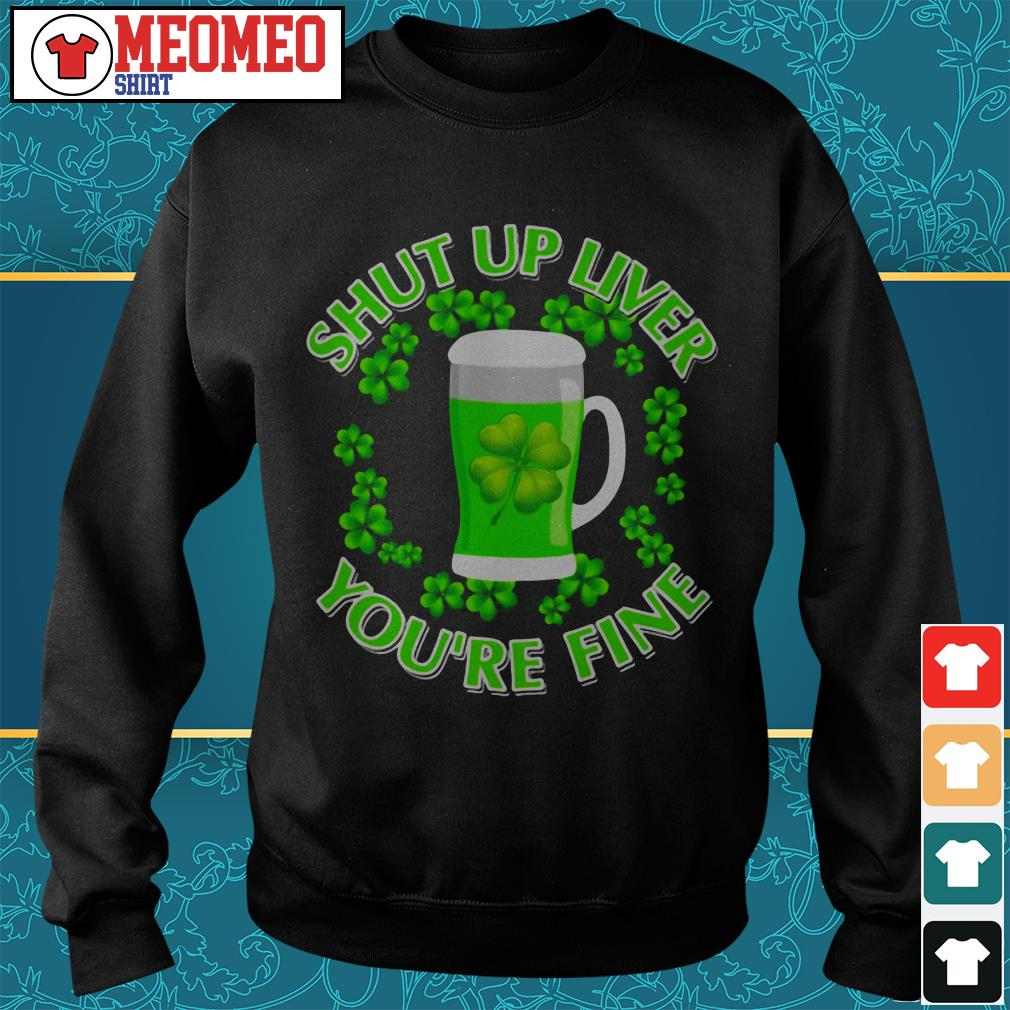 Shut up liver you're fine Sweater