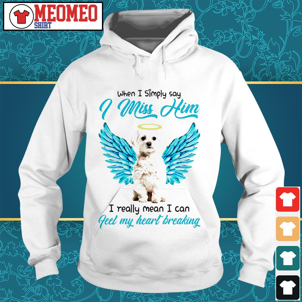 When I simply say I miss him I really mean I can feel my heart breaking Hoodie