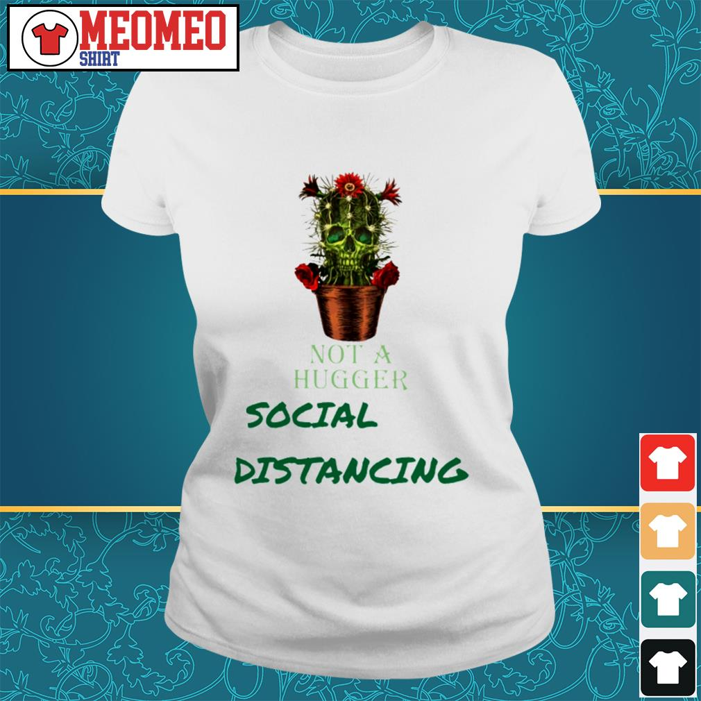 Skull cactus not a hugger social distancing ladies tee