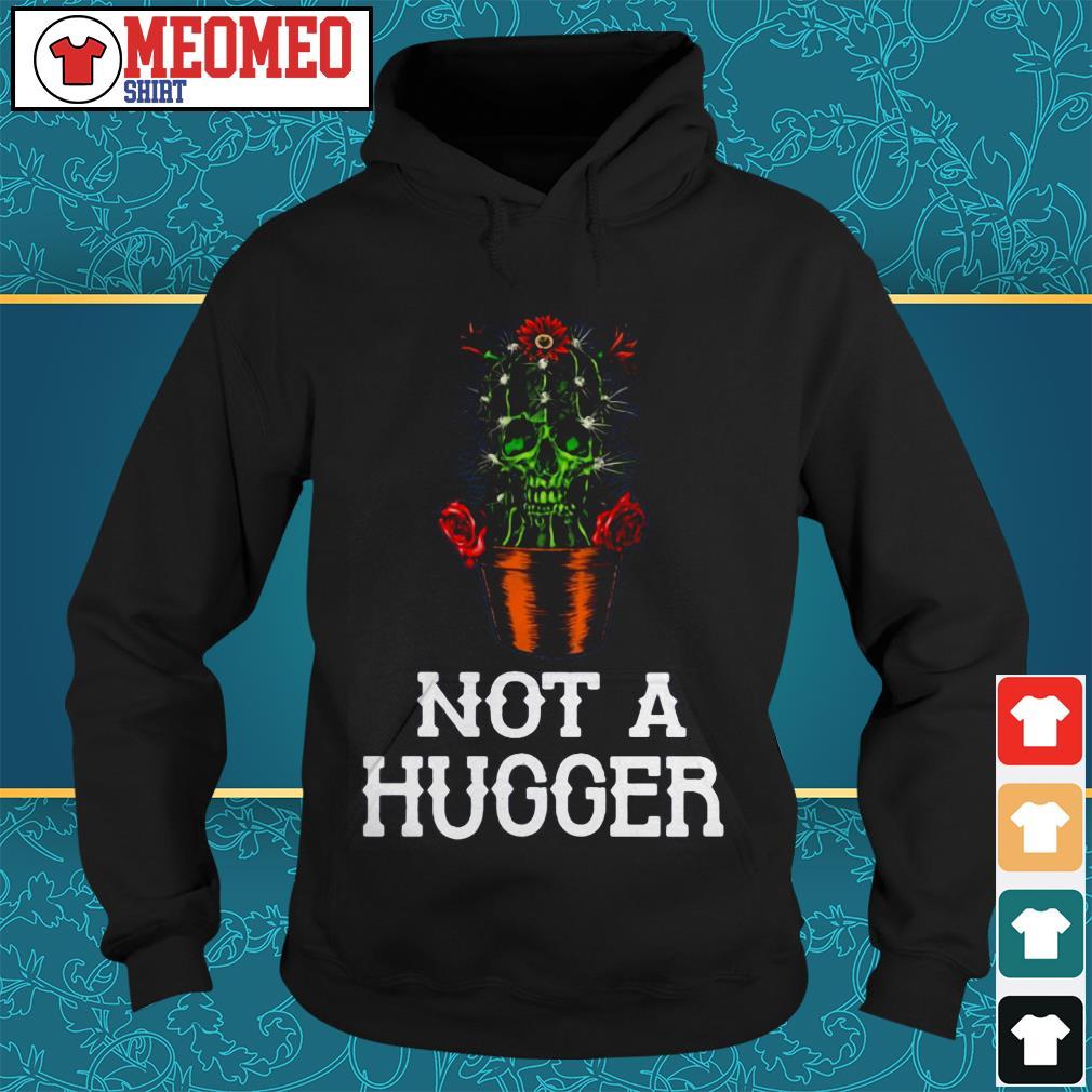 Skull cactus rose not a hugger Hoodie
