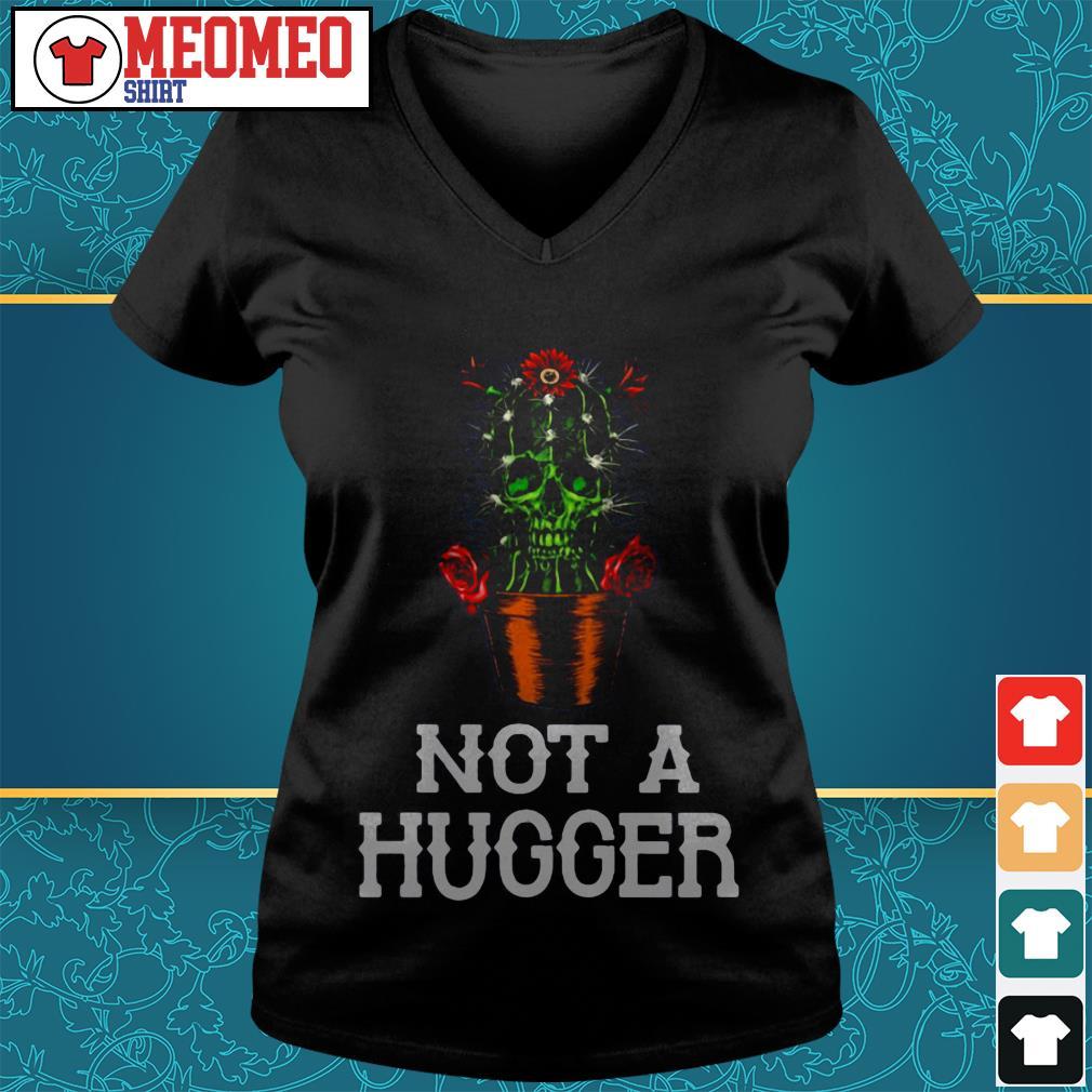 Skull cactus rose not a hugger V-neck t-shirt