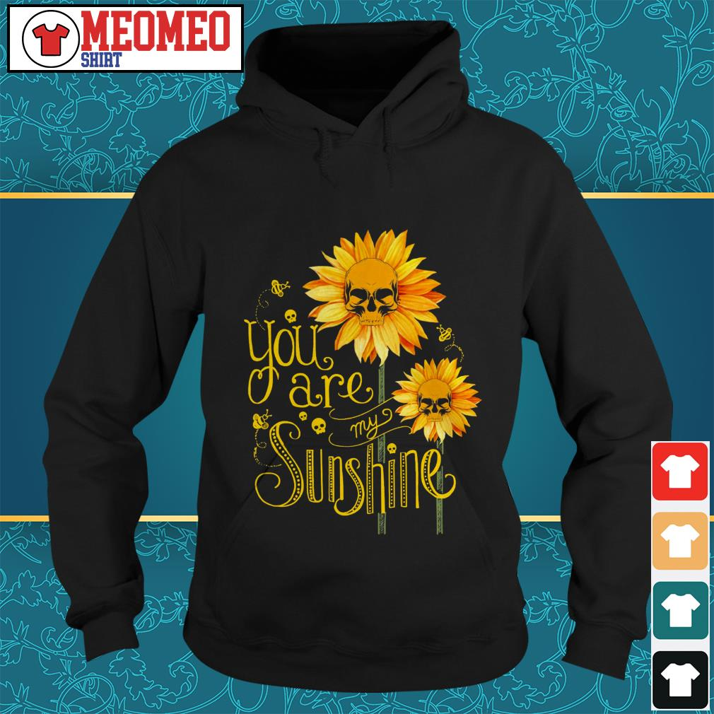 Skull sunflower and bee you are my sunshine shirt