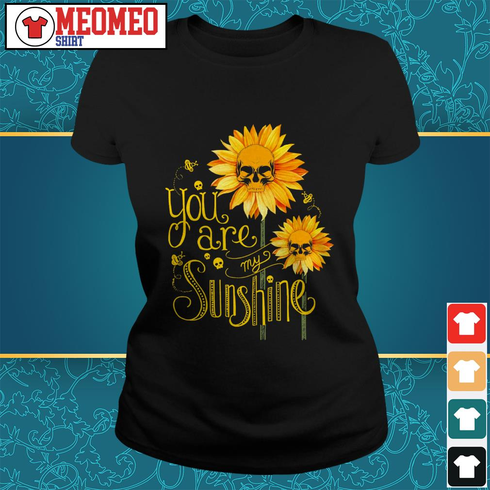 Skull sunflower and bee you are my sunshine ladies tee