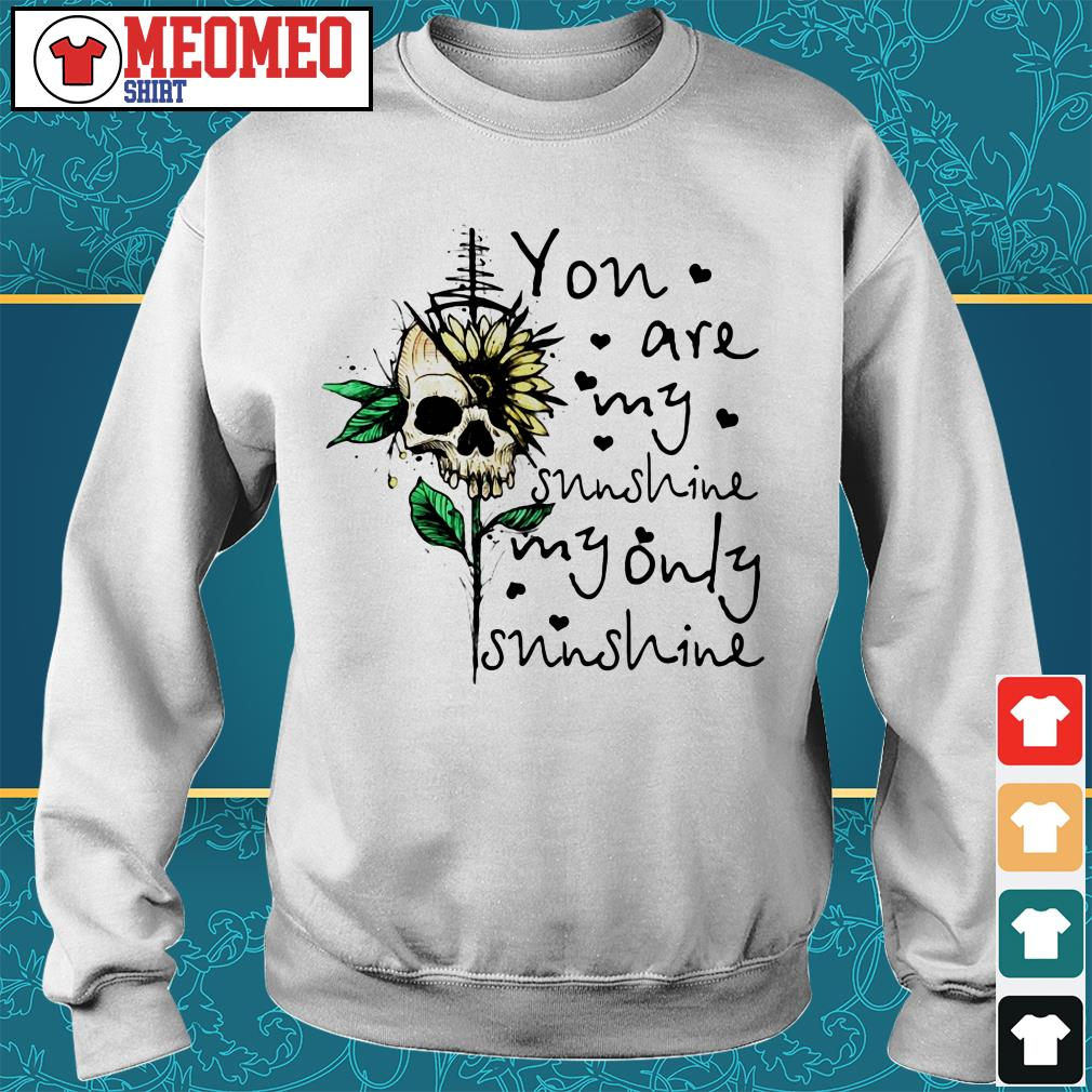 Skull you are my sunshine my only sunshine Sweater
