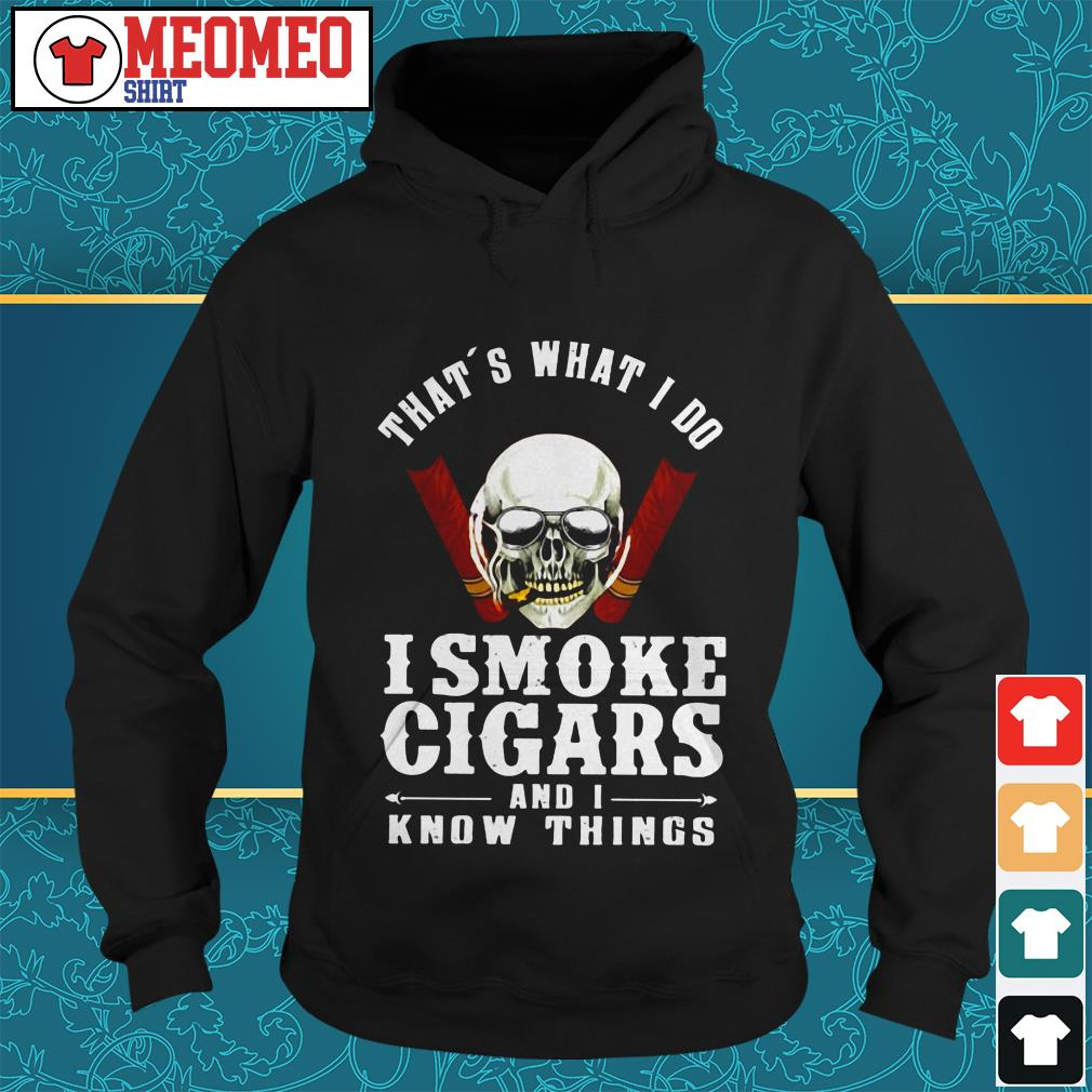 Skull That's what I do I smoke cigars and I know things Hoodie