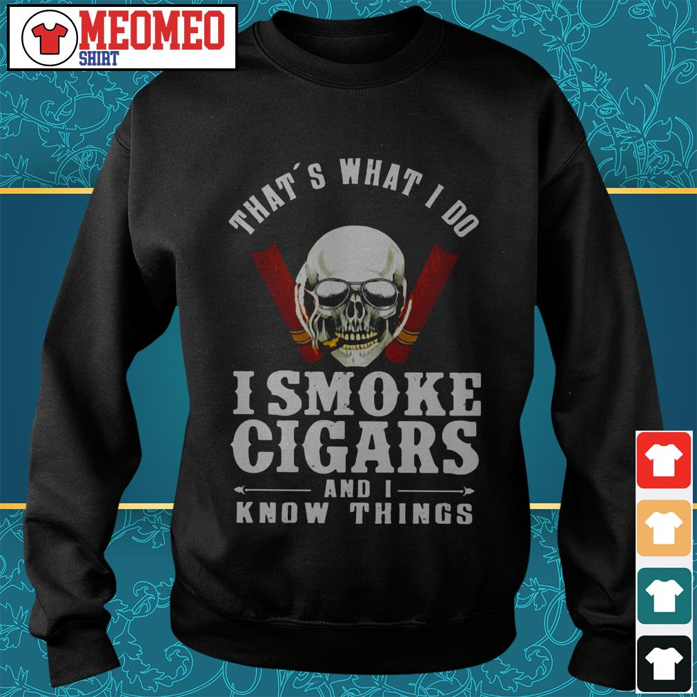 Skull That's what I do I smoke cigars and I know things Sweater