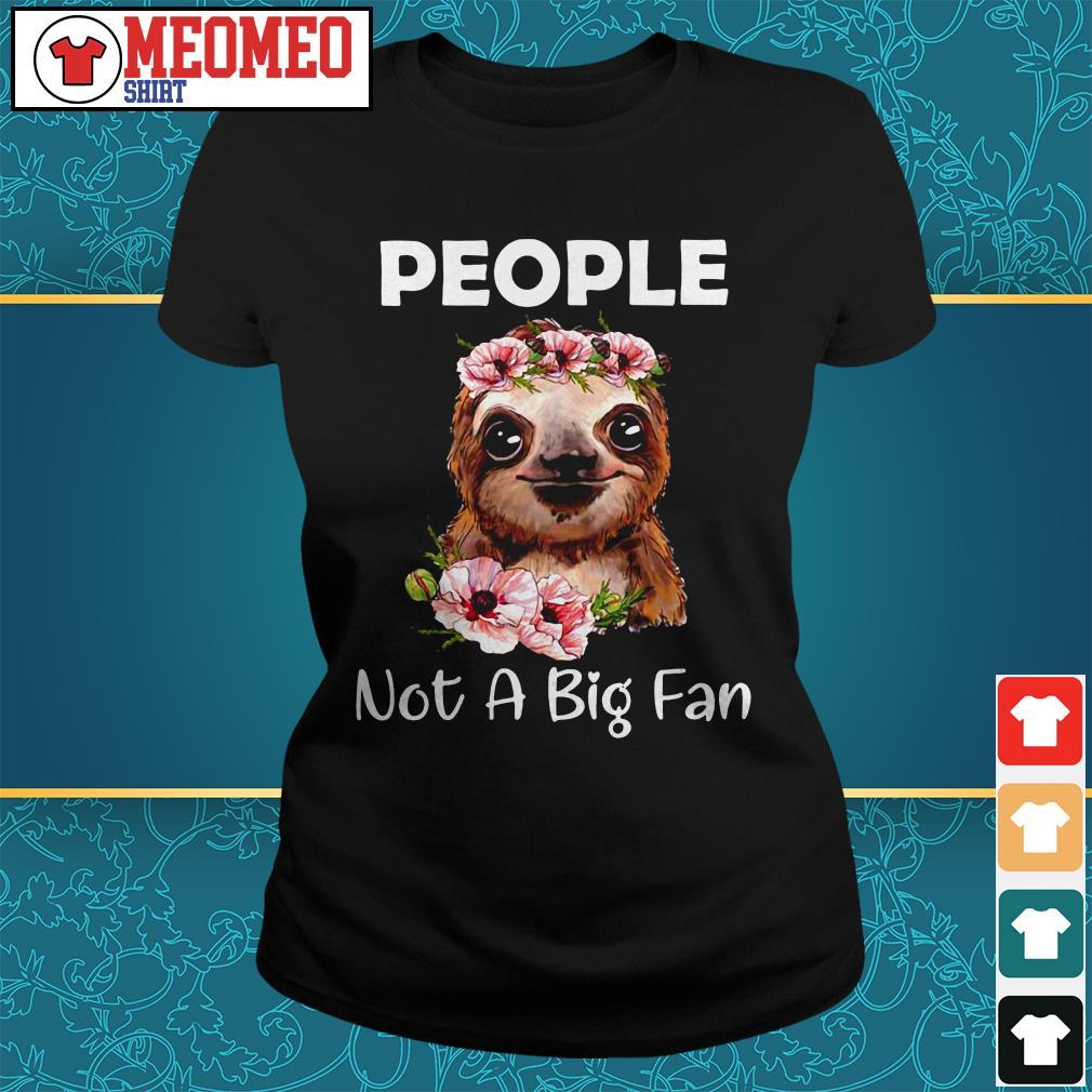 Sloth people not a big fan Ladies tee