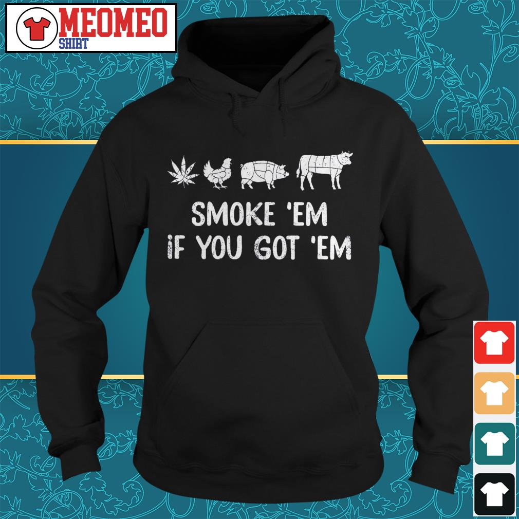 Smoke em if you got em Hoodie