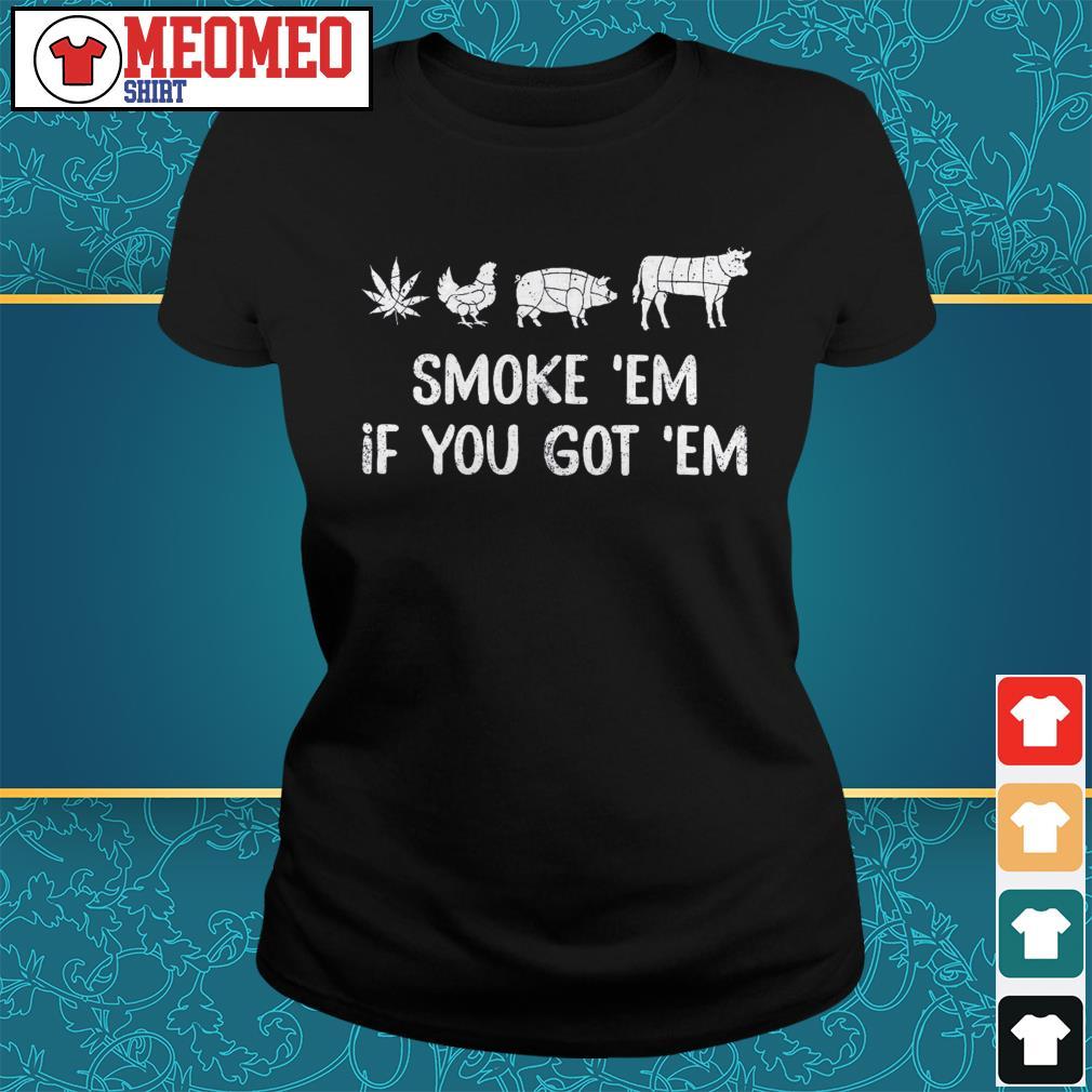 Smoke em if you got em Ladies tee