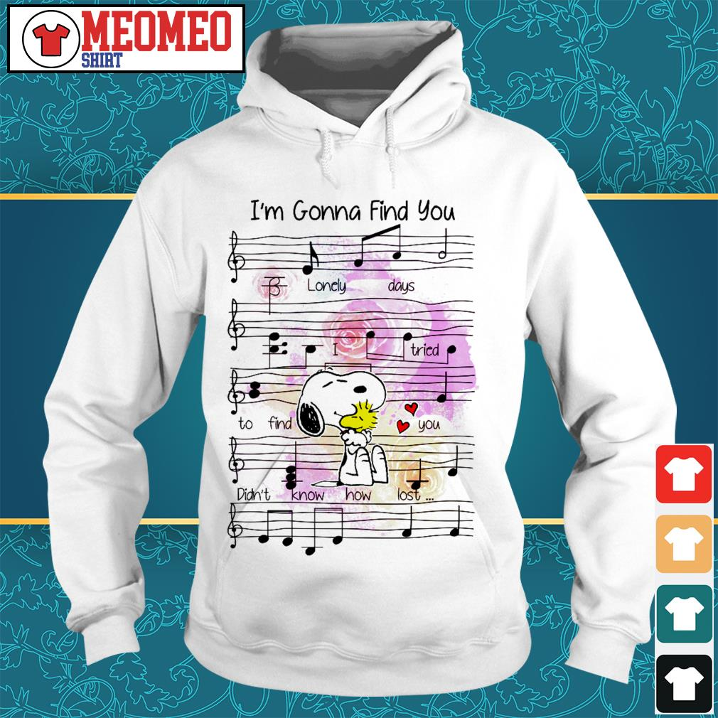 Snoopy note music I'm gonna find you lonely days I tried to find you Hoodie