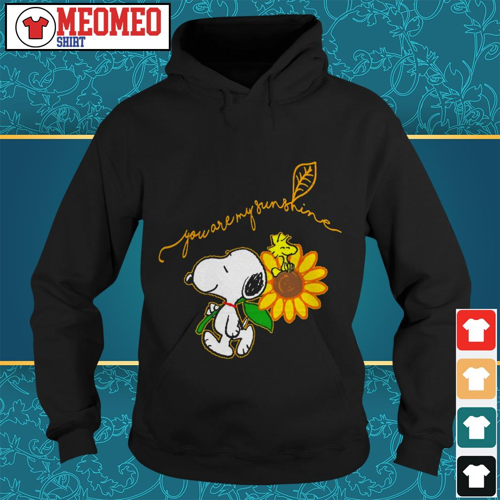 Snoopy you are my sunshine Hoodie