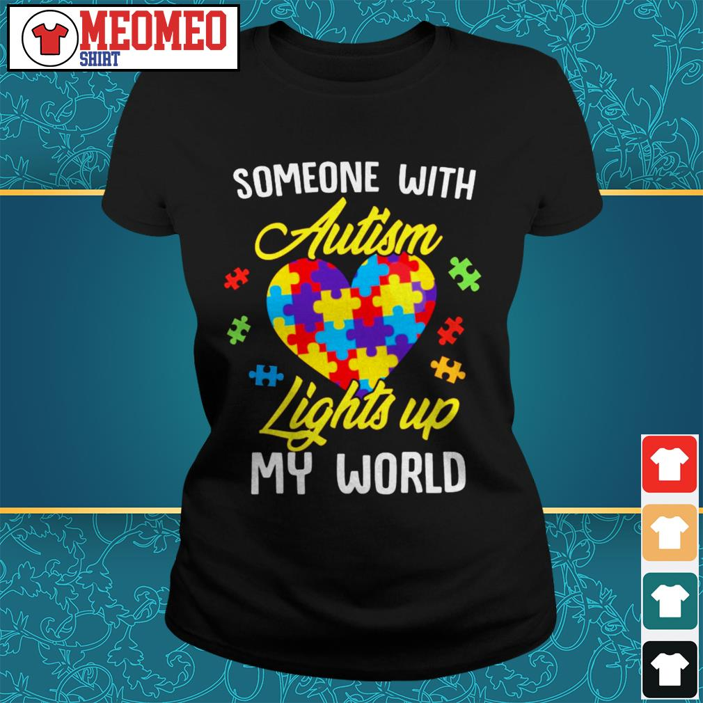 Someone with autism lights up my worl Ladies tee