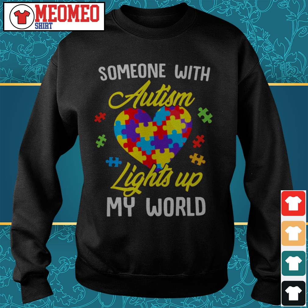 Someone with autism lights up my worl Sweater