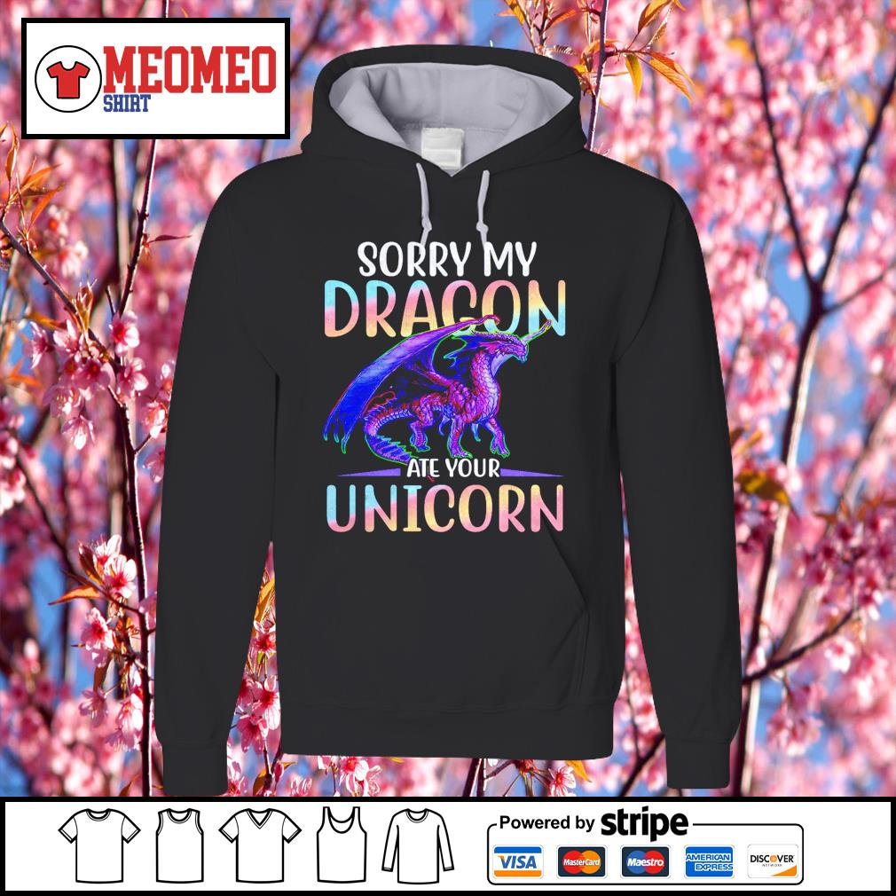 Sorry my dragon ate your unicorn s Hoodie