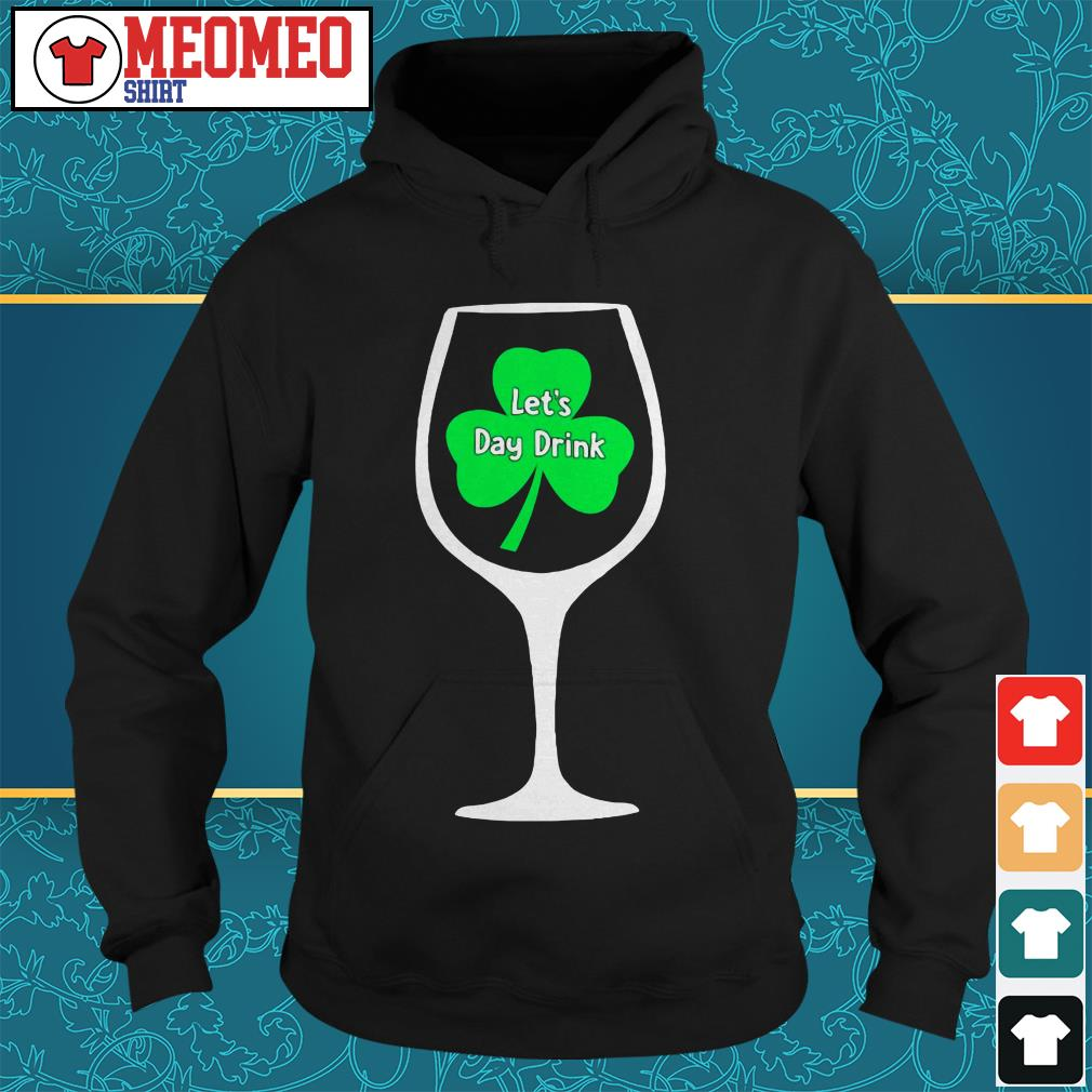 St Patrick's day Wine let's day drink Hoodie