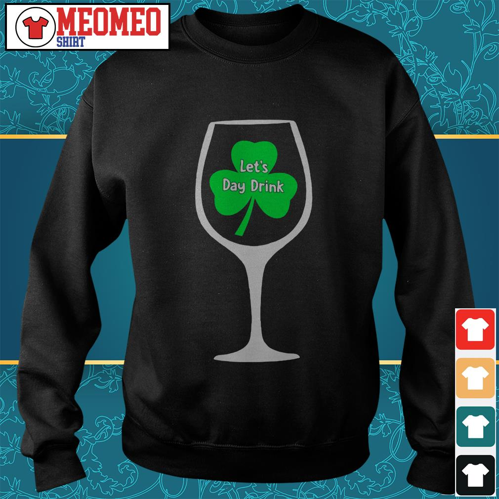St Patrick's day Wine let's day drink Sweater