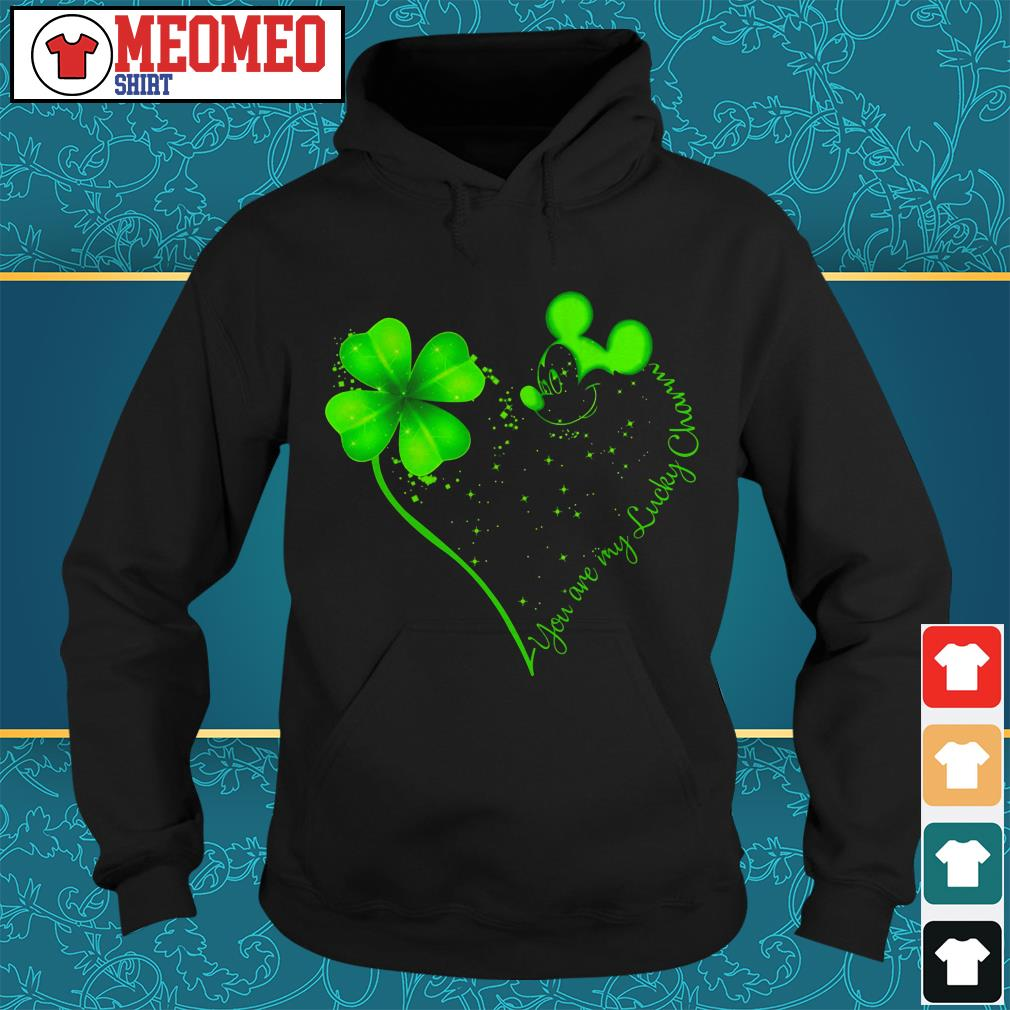 St Patrick's day and Mickey Mouse you are my lucky charm Hoodie