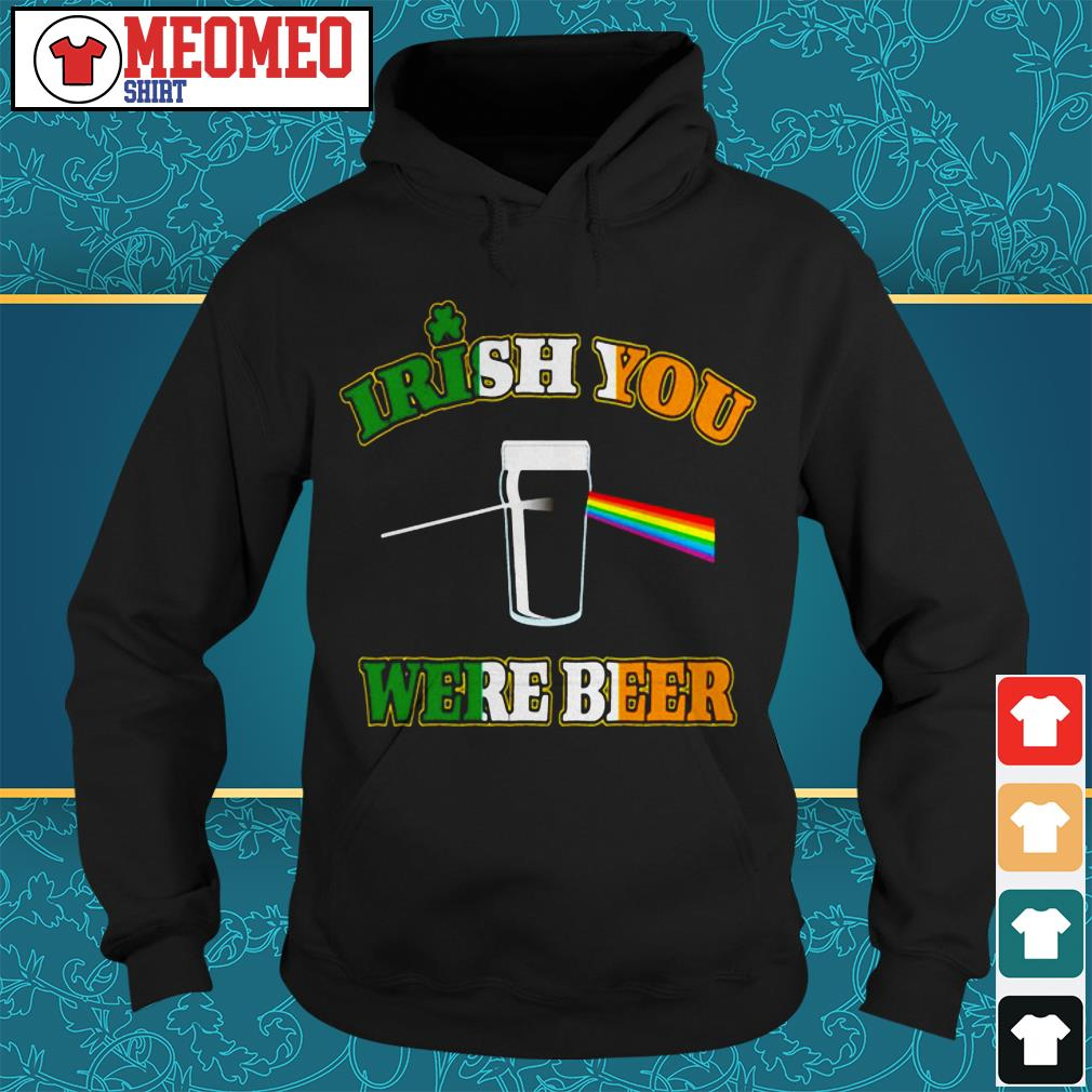 St Patrick's day Irish you were beer Hoodie