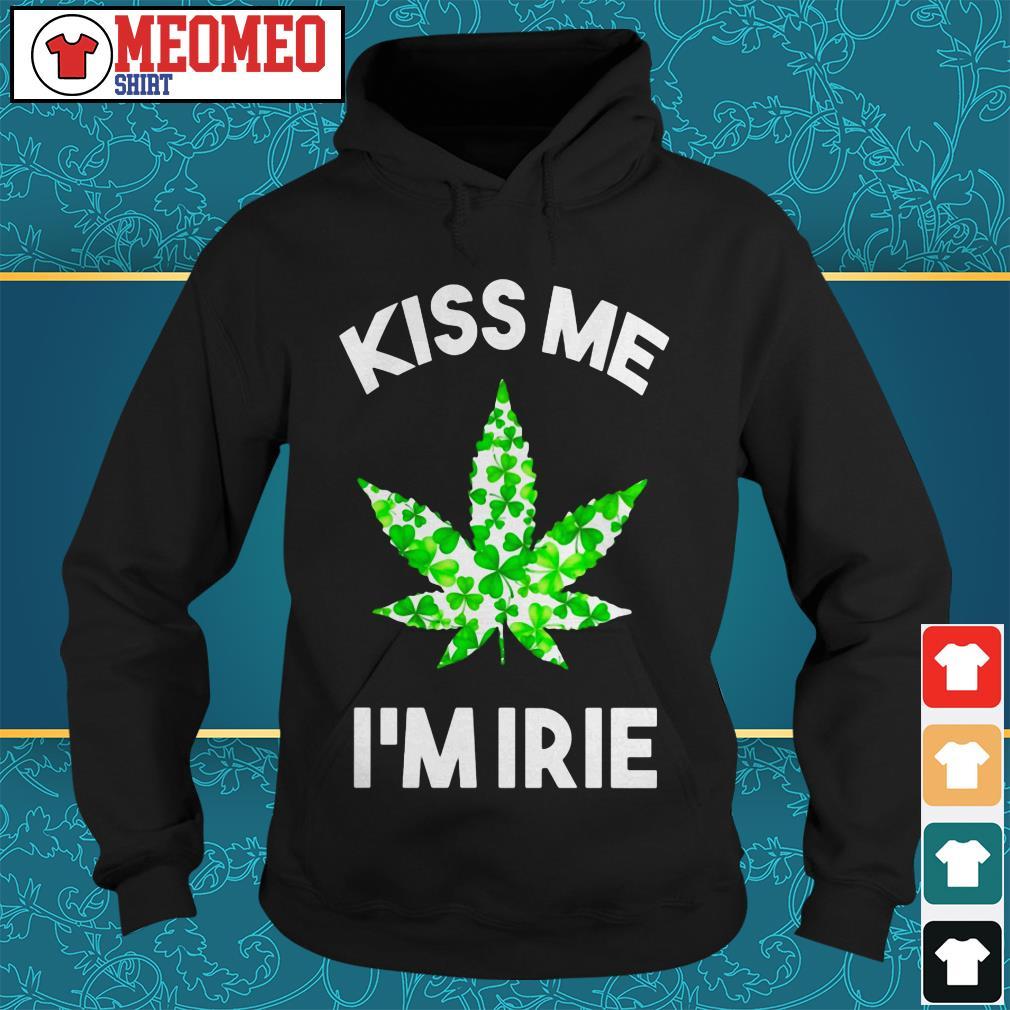 St. Patrick's Day marijuana kiss me I'm Irie Hoodie
