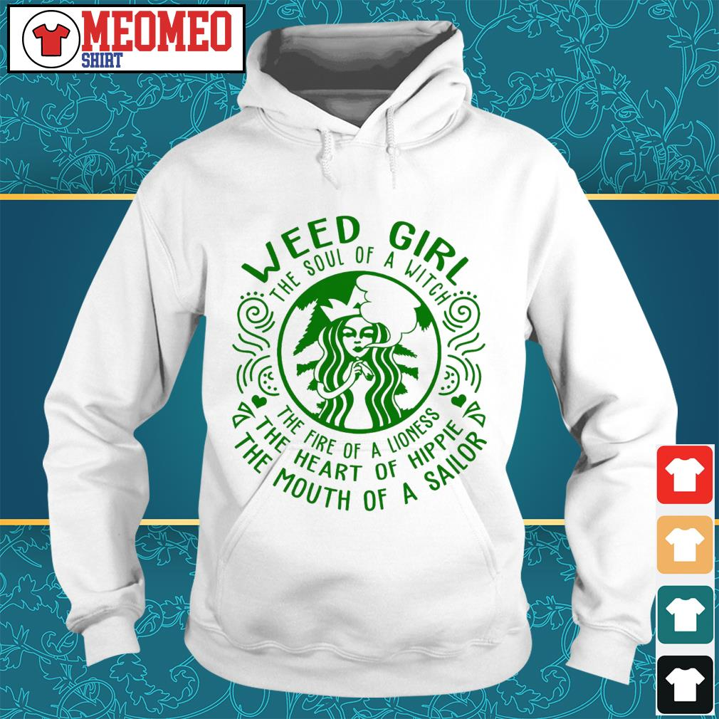 Starbucks Weed girl the soul of a witch the fire of a lioness Hoodie