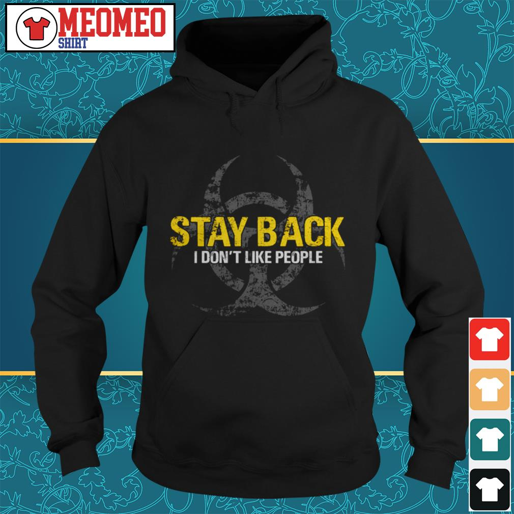 Stay back I don't like people Hoodie