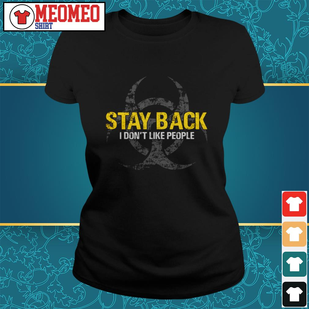 Stay back I don't like people Ladies tee
