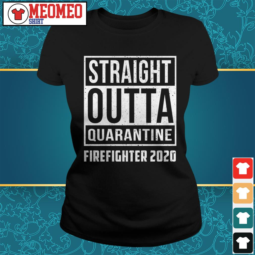 Straight outta quarantine firefighter 2020 Ladies tee