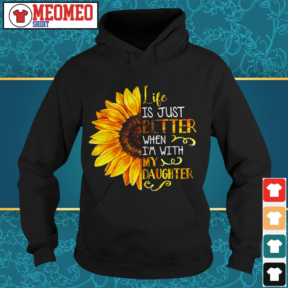 Sunflower life is just better when I'm with my daughter Hoodie