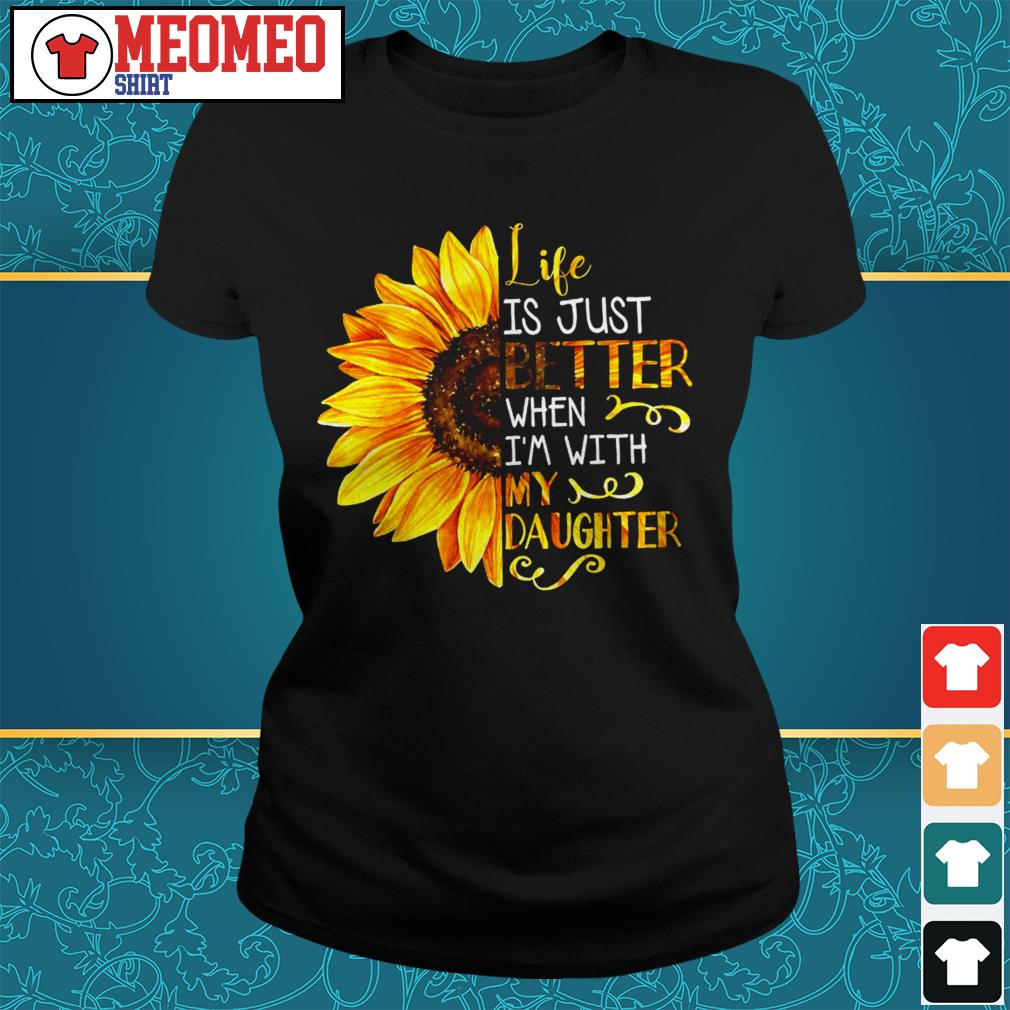 Sunflower life is just better when I'm with my daughter Ladies tee
