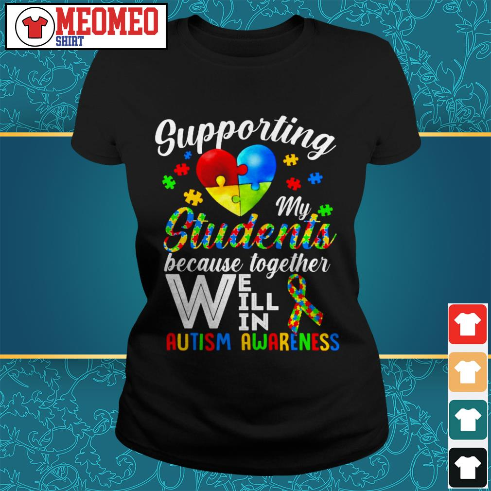 Supporting my students because together we will win autism awareness Ladies tee