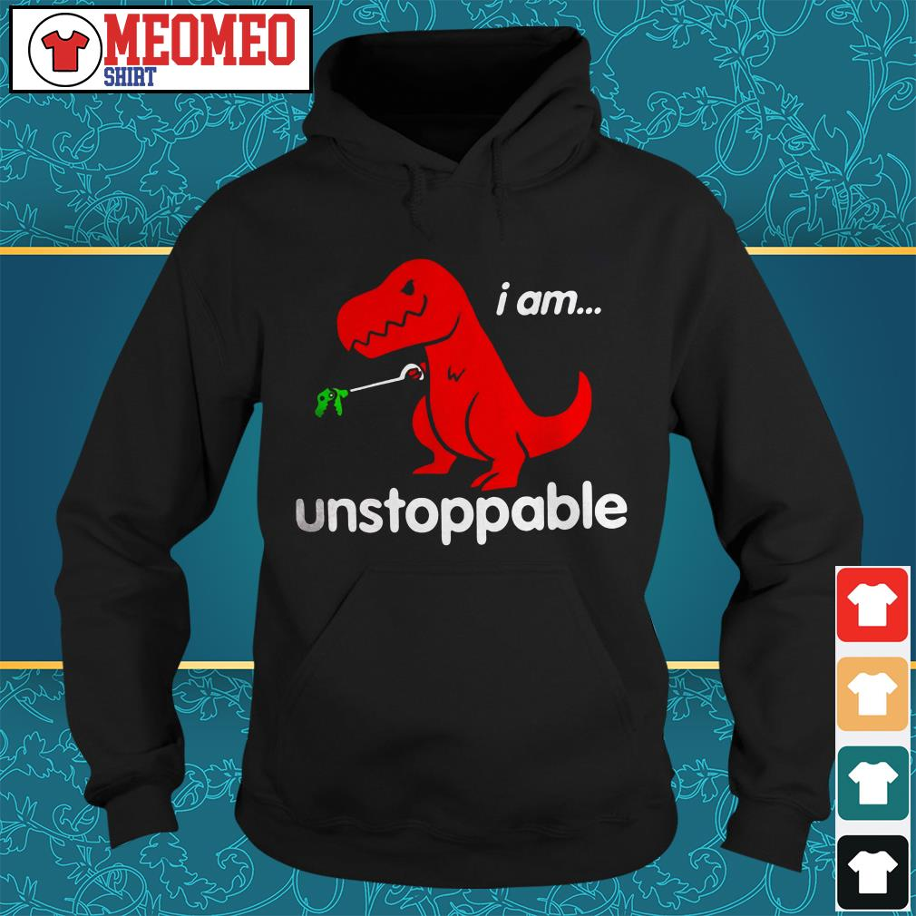 T-rex I am unstoppable Hoodie