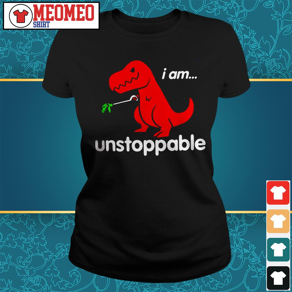 T-rex I am unstoppable Ladies tee