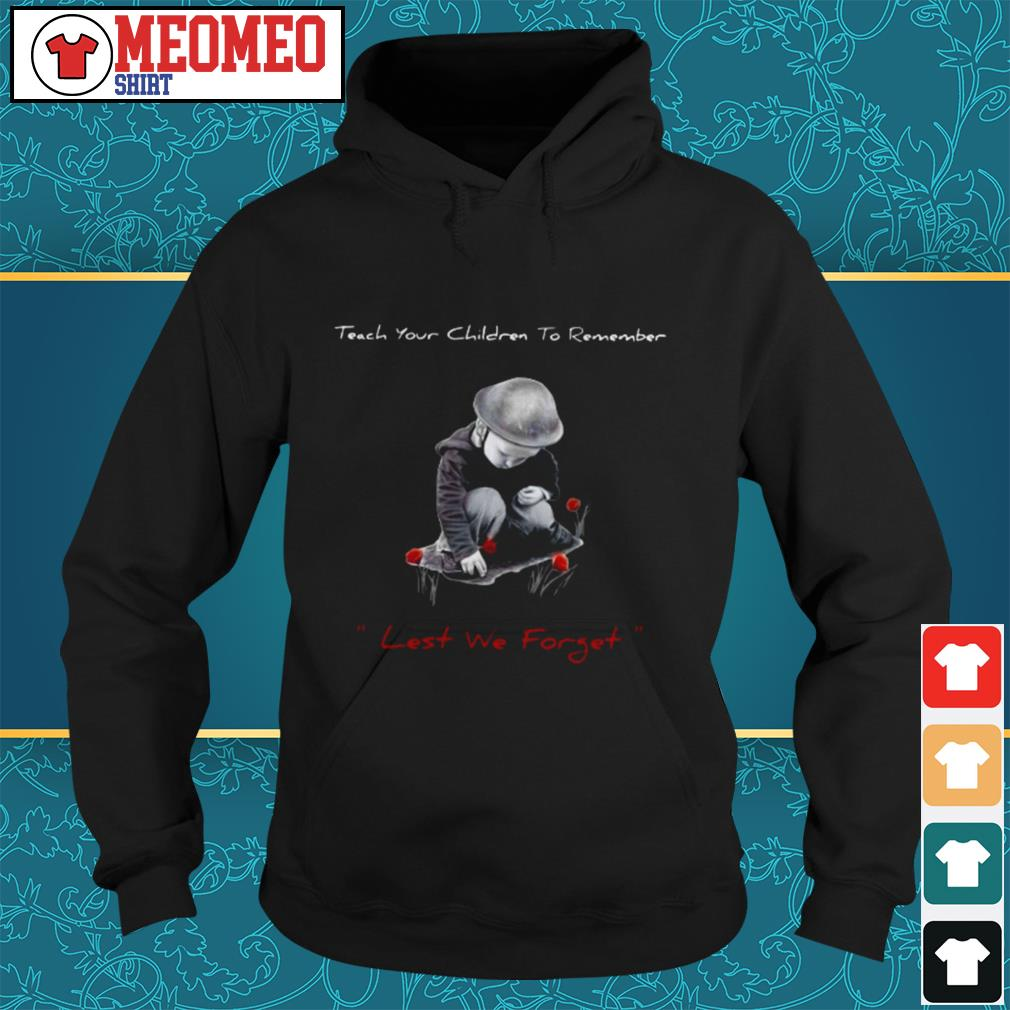 Teach your children to remember lest we forget Hoodie