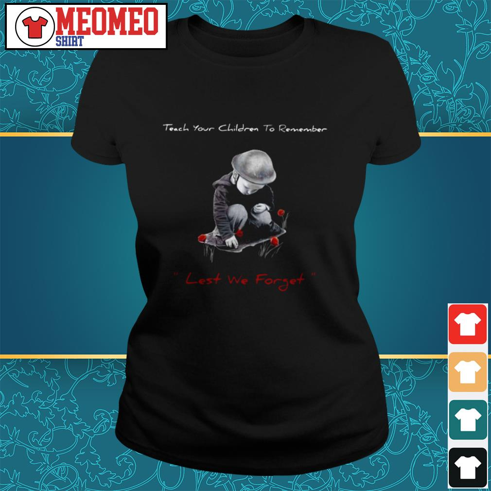 Teach your children to remember lest we forget ladies tee