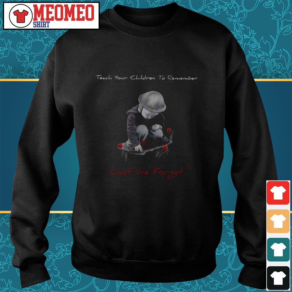 Teach your children to remember lest we forget Sweater