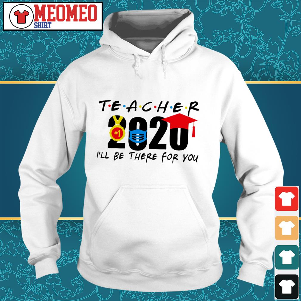 Teacher 2020 I'll be there for you Hoodie