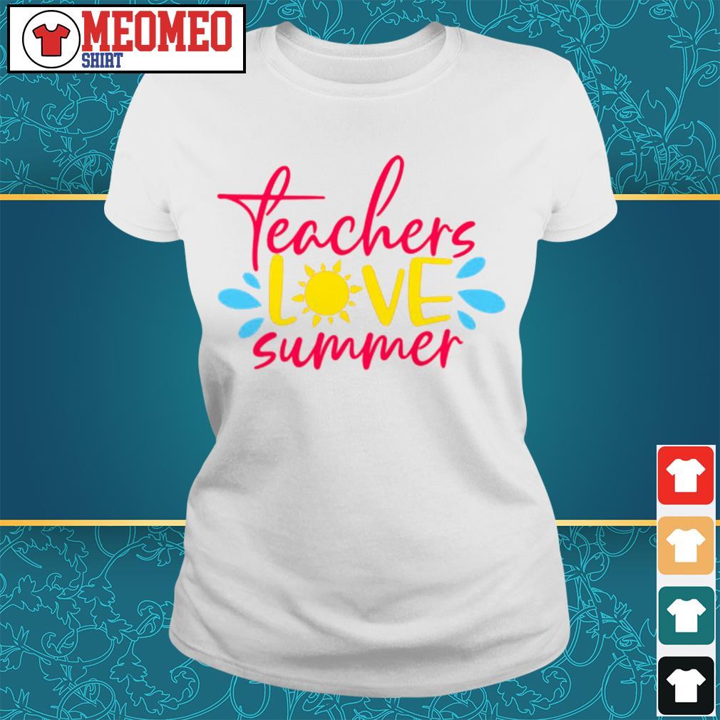 Teachers love summer Ladies tee