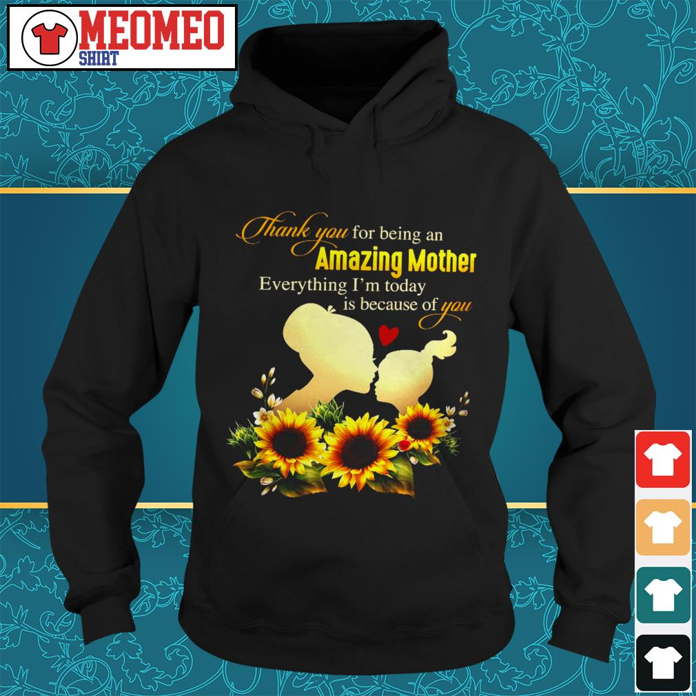 Thank you for being an amazing mother everything I'm today is because of you Hoodie
