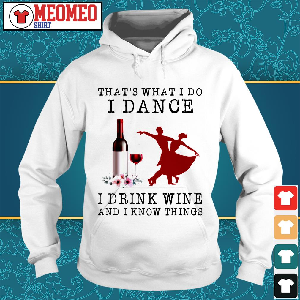 That's what I do dance I drink wine and I know things Hoodie