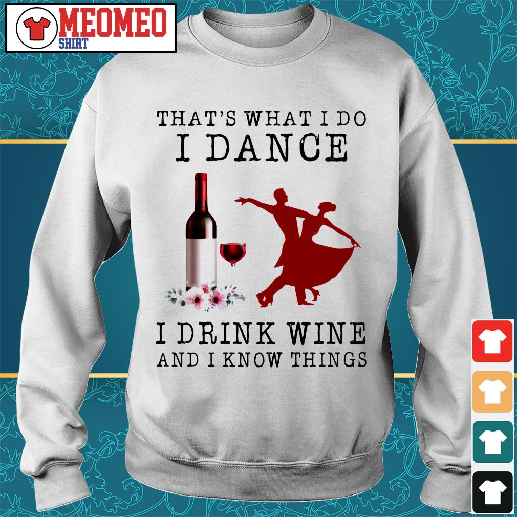 That's what I do dance I drink wine and I know things Sweater