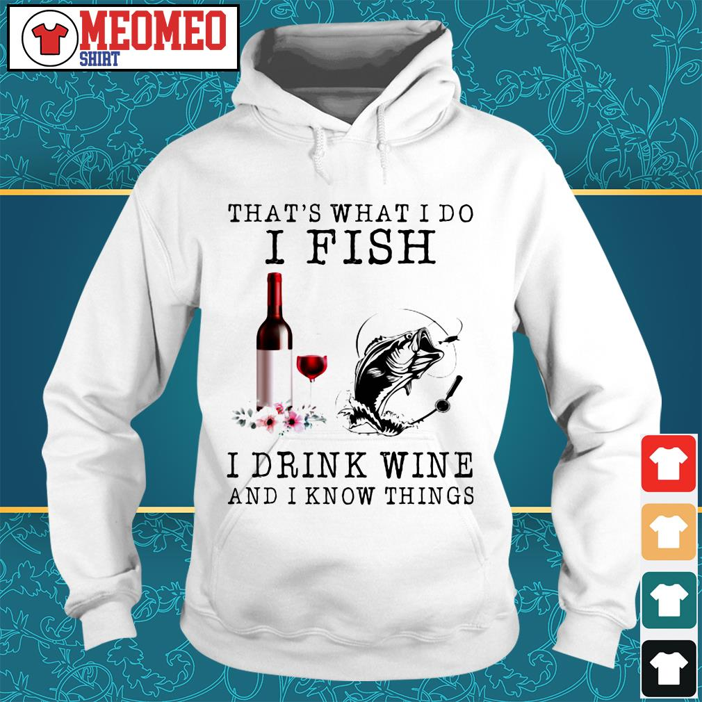 That's what I do I fish I drink wine and I know things Hoodie