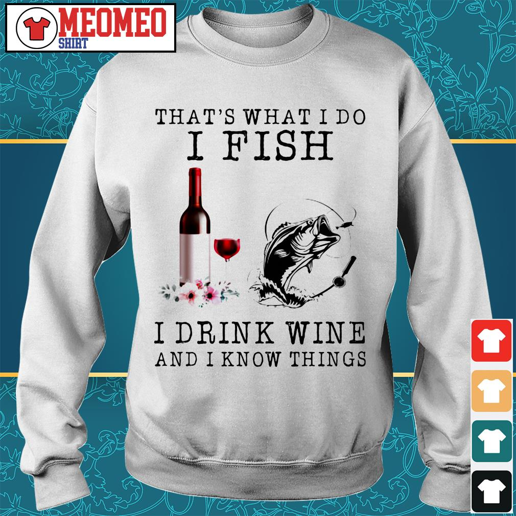 That's what I do I fish I drink wine and I know things Sweater