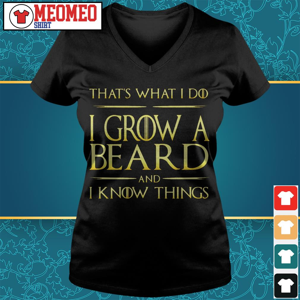 That's what I do I grow a beard and I know things V-neck t-shirt